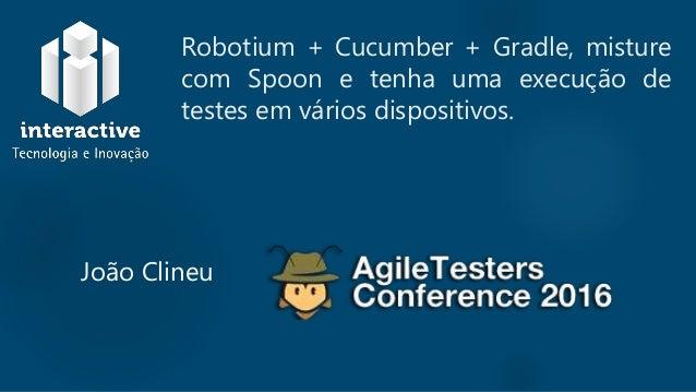 Robotium + Cucumber + Gradle, misture com Spoon e tenha uma execução de testes em vários dispositivos. João Clineu