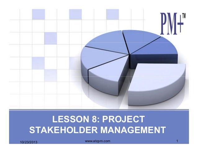 LESSON 8: PROJECT STAKEHOLDER MANAGEMENT 10/23/2013  www.atcpm.com  1
