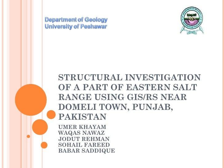 STRUCTURAL INVESTIGATION OF A PART OF EASTERN SALT RANGE USING GIS/RS NEAR DOMELI TOWN, PUNJAB, PAKISTAN UMER KHAYAM WAQAS...