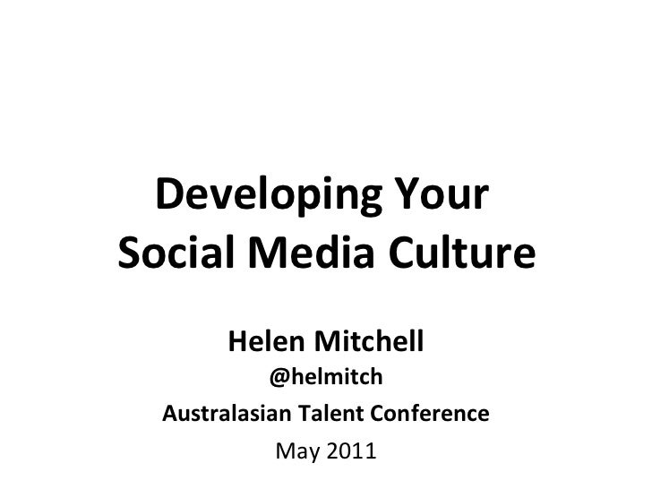 Developing Your  Social Media Culture Helen Mitchell @helmitch Australasian Talent Conference May 2011