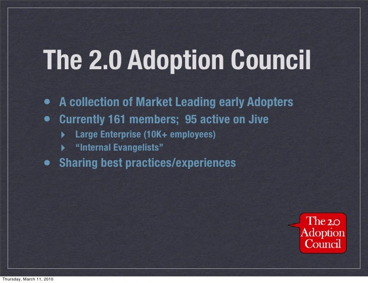 The 2.0 Adoption Council                    • A collection of Market Leading early Adopters                    • Currently...