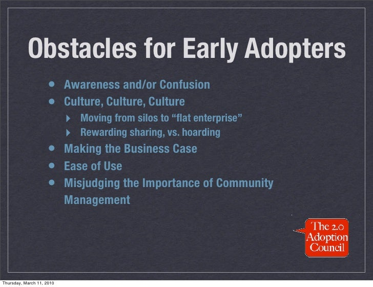 Obstacles for Early Adopters                     • Awareness and/or Confusion                     • Culture, Culture, Cult...