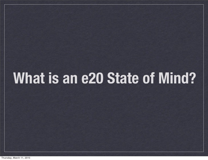 What is an e20 State of Mind?    Thursday, March 11, 2010