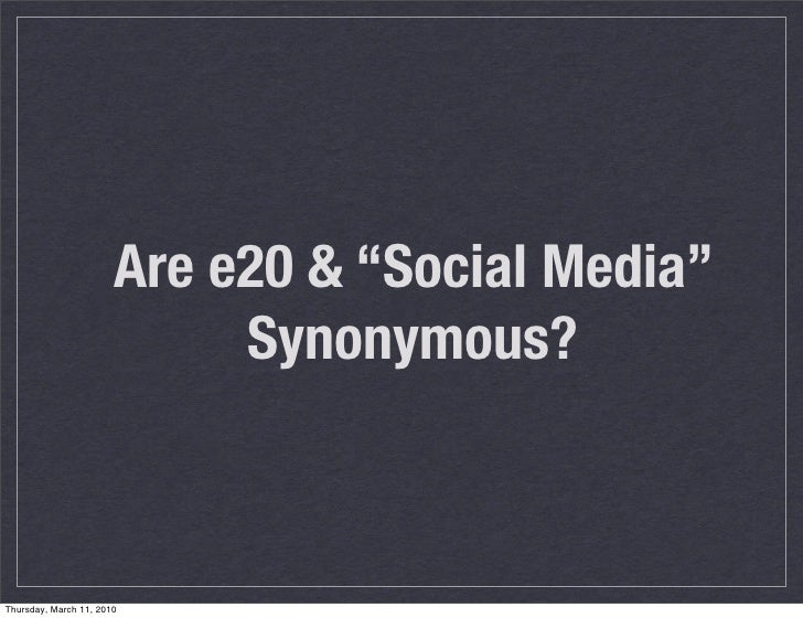 "Are e20 & ""Social Media""                             Synonymous?    Thursday, March 11, 2010"