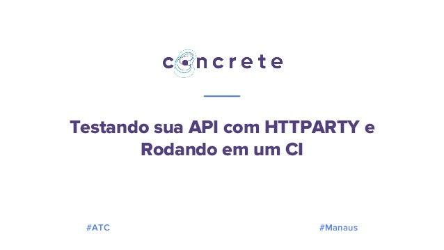 Testando sua API com HTTPARTY e Rodando em um CI #ATC #Manaus