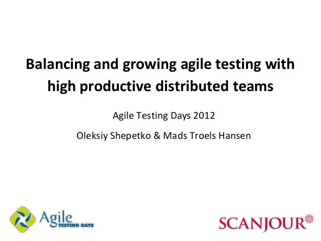 Balancing and growing agile testing with   high productive distributed teams              Agile Testing Days 2012       Ol...