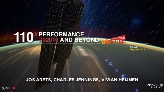 May 18th 2015 Orlando JOS ARETS, CHARLES JENNINGS, VIVIAN HEIJNEN 702010 AND BEYOND110 PERFORMANCE%