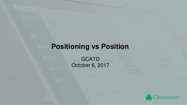 Positioning vs Position GCATD October 6, 2017