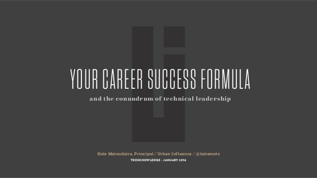 Kate Matsudaira, Principal / Urban Influence / @katemats TECHKNOWLEDGE - JANUARY 2016 YOUR CAREER SUCCESS FORMULAand the c...
