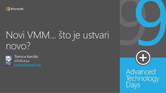 Novi VMM... što je ustvari novo? Tomica Kaniški CITUS d.o.o. tomica@kaniski.info
