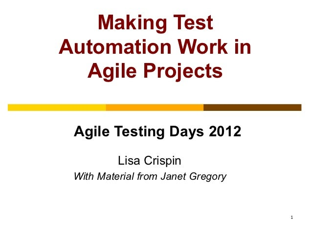 Making TestAutomation Work in  Agile Projects Agile Testing Days 2012          Lisa Crispin With Material from Janet Grego...