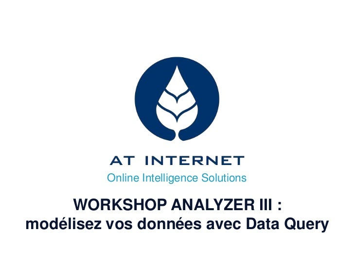 Online Intelligence Solutions     WORKSHOP ANALYZER III :modélisez vos données avec Data Query