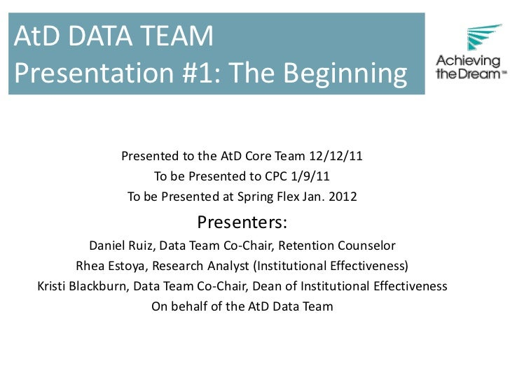 AtD DATA TEAMPresentation #1: The Beginning               Presented to the AtD Core Team 12/12/11                    To be...