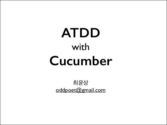 ATDD with  Cucumber 최윤상  oddpoet@gmail.com