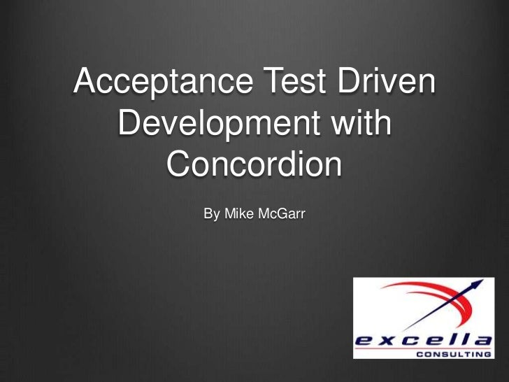 Acceptance Test Driven Development with Concordion<br />By Mike McGarr<br />