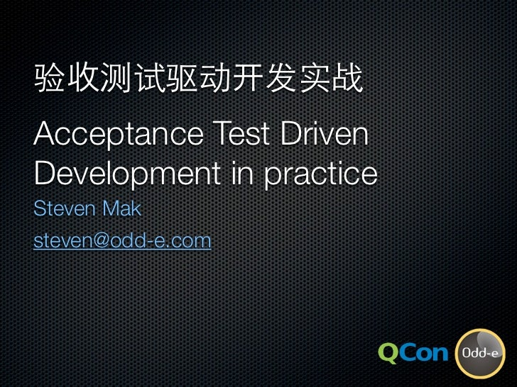 Acceptance Test Driven Development in practice Steven Mak steven@odd-e.com