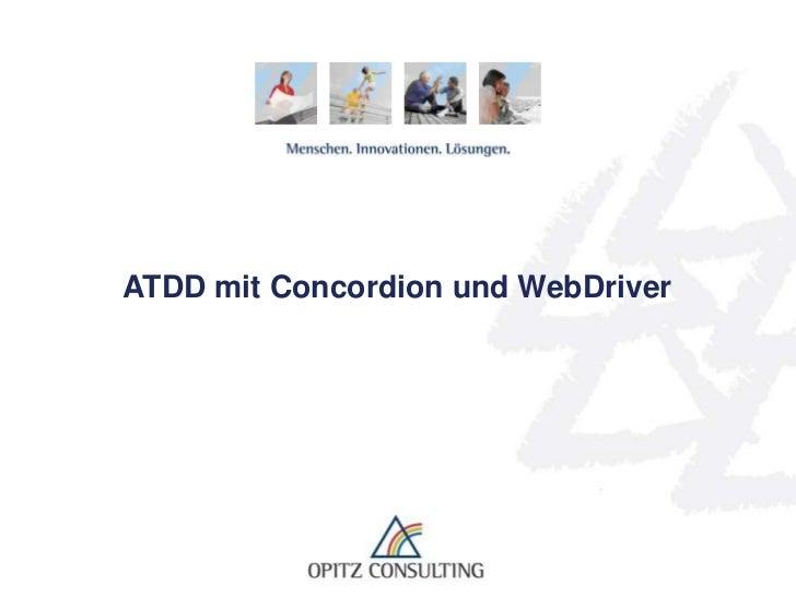 ATDD mit Concordion und WebDriver   ATDD mit Concordion und WebDriver   © OPITZ CONSULTING GmbH 2011   Seite 1