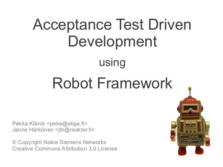 Acceptance Test Driven           Development                                  using               Robot FrameworkPekka Klä...