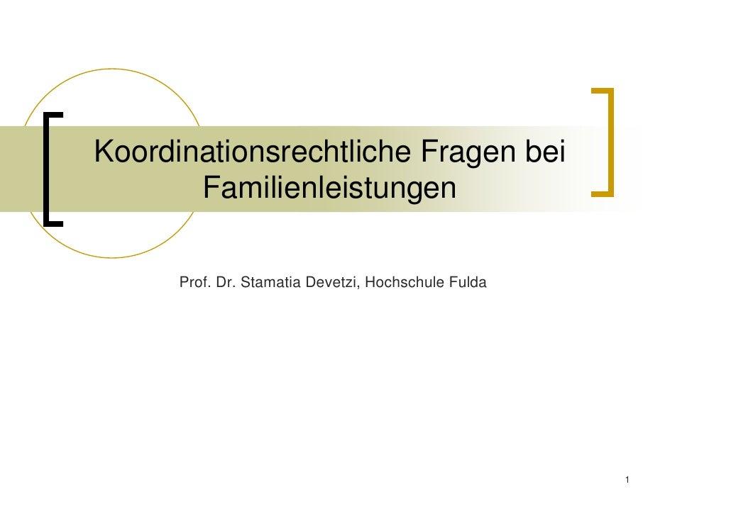 Koordinationsrechtliche Fragen bei       Familienleistungen      Prof. Dr. Stamatia Devetzi, Hochschule Fulda             ...