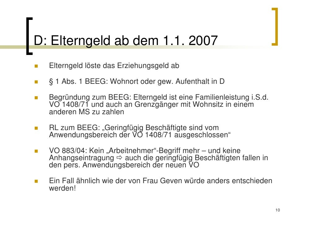 D: Elterngeld ab dem 1.1. 2007  Elterngeld löste das Erziehungsgeld ab  § 1 Abs. 1 BEEG: Wohnort oder gew. Aufenthalt in D...