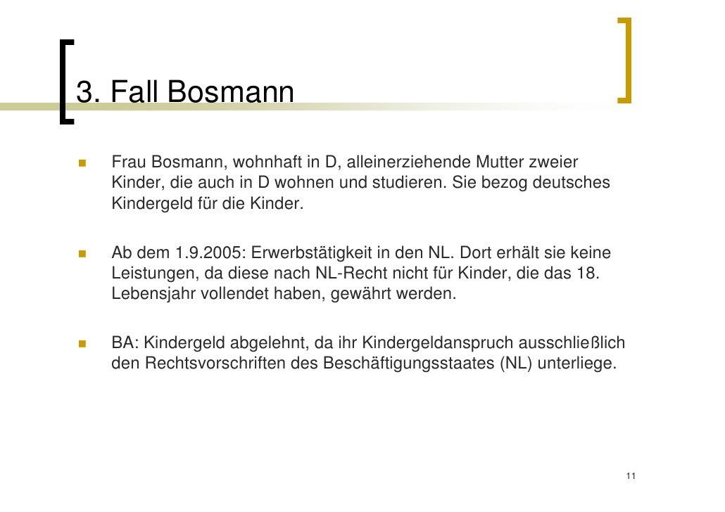 3. Fall Bosmann  Frau Bosmann, wohnhaft in D, alleinerziehende Mutter zweier  Kinder, die auch in D wohnen und studieren. ...