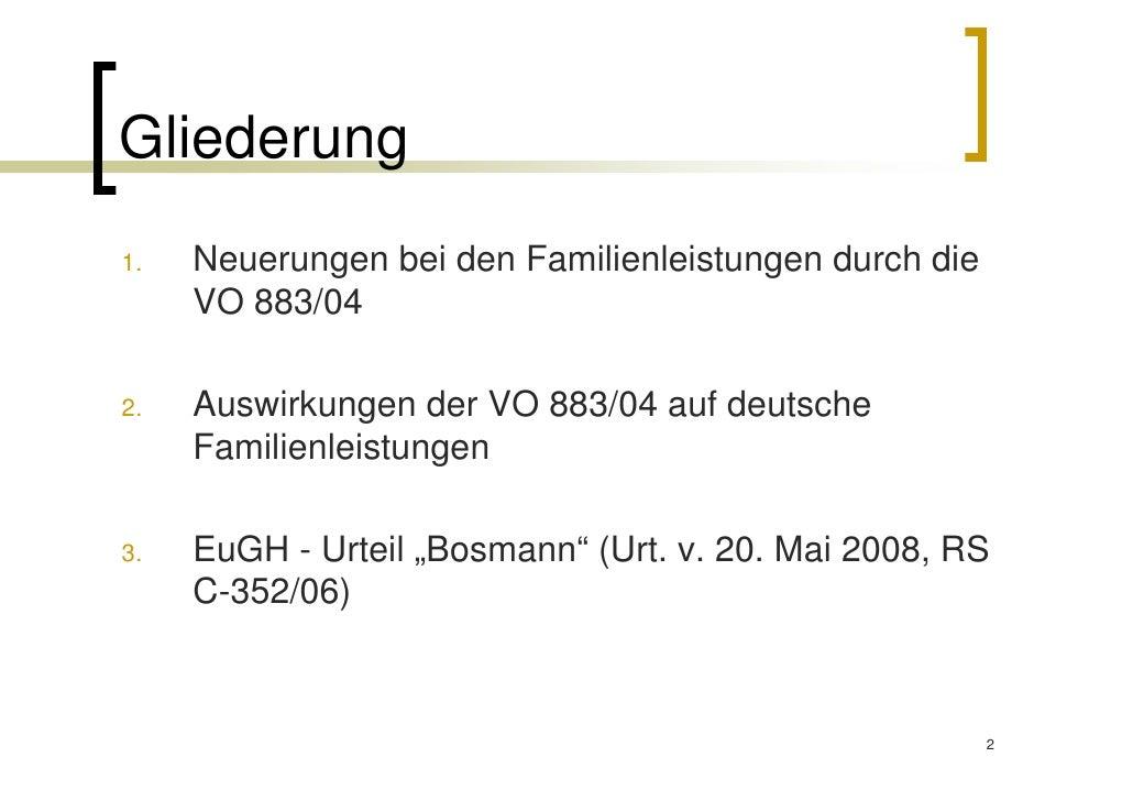 Gliederung1.   Neuerungen bei den Familienleistungen durch die     VO 883/042.   Auswirkungen der VO 883/04 auf deutsche  ...