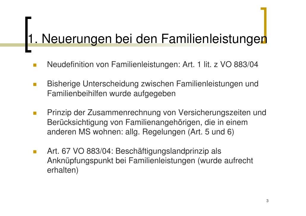 1. Neuerungen bei den Familienleistungen   Neudefinition von Familienleistungen: Art. 1 lit. z VO 883/04   Bisherige Unter...