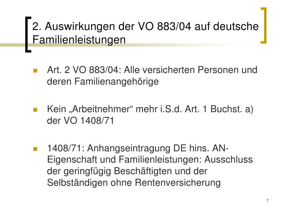 2. Auswirkungen der VO 883/04 auf deutscheFamilienleistungen  Art. 2 VO 883/04: Alle versicherten Personen und  deren Fami...