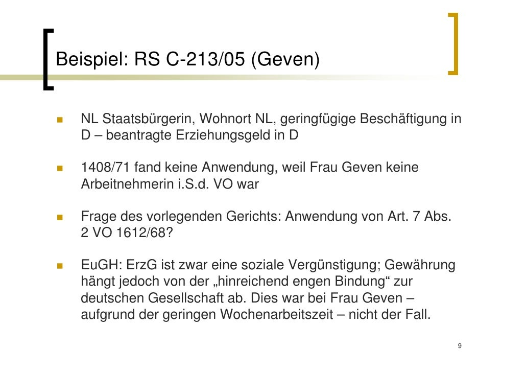 Beispiel: RS C-213/05 (Geven)  NL Staatsbürgerin, Wohnort NL, geringfügige Beschäftigung in  D – beantragte Erziehungsgeld...