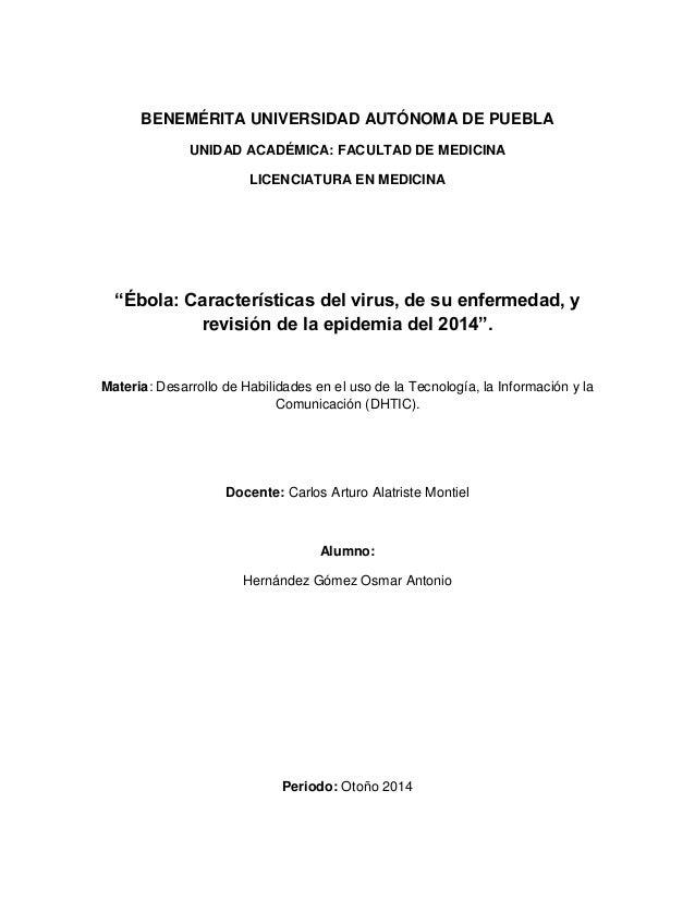 """BENEMÉRITA UNIVERSIDAD AUTÓNOMA DE PUEBLA  UNIDAD ACADÉMICA: FACULTAD DE MEDICINA  LICENCIATURA EN MEDICINA  """"Ébola: Carac..."""