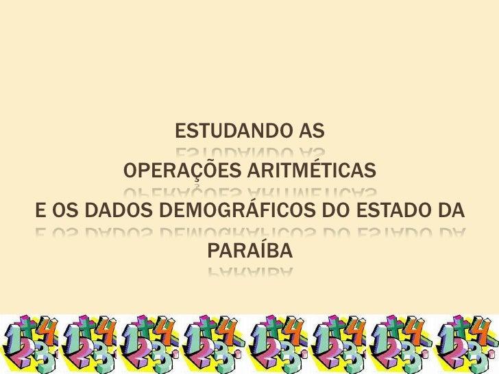 Estudando as Operações Aritméticase os dados demográficos do estado da Paraíba<br />
