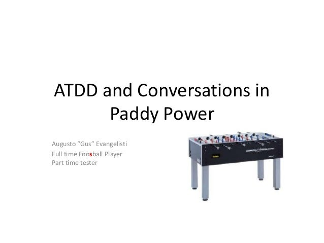 """ATDD and Conversations in Paddy Power Augusto """"Gus"""" Evangelisti Full time Foosball Player Part time tester"""