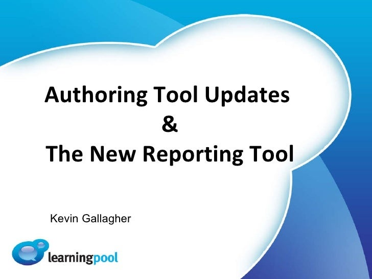 Authoring Tool Updates  & The New Reporting Tool Kevin Gallagher