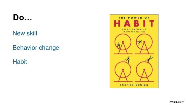 Design the Habit Build behaviors you want to see Trigger > routine > reward Flip the classroom and fire those neurons!