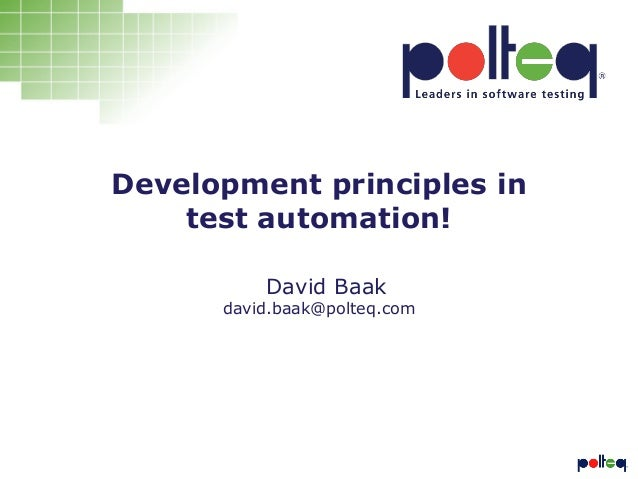 Development principles in test automation! David Baak david.baak@polteq.com