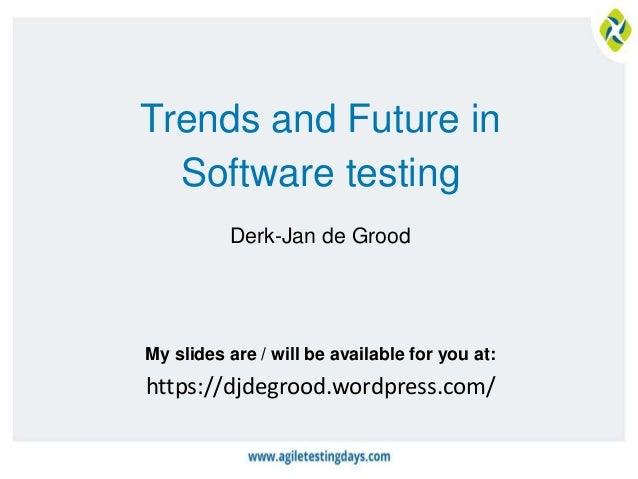 My slides are / will be available for you at: Trends and Future in Software testing Derk-Jan de Grood https://djdegrood.wo...