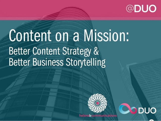 Content on a Mission: Better Content Strategy & Better Business Storytelling