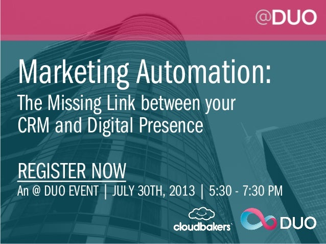 Marketing Automation: The Missing Link between your CRM and Digital Presence REGISTER NOW An @ DUO EVENT | JULY 30TH, 2013...