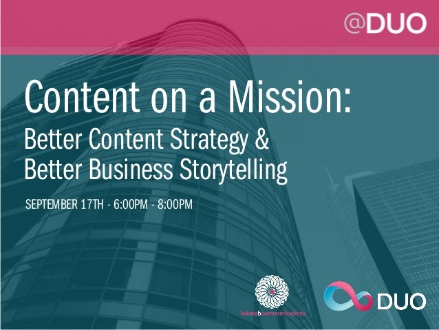Content on a Mission: Better Content Strategy & Better Business Storytelling SEPTEMBER 17TH - 6:00PM - 8:00PM