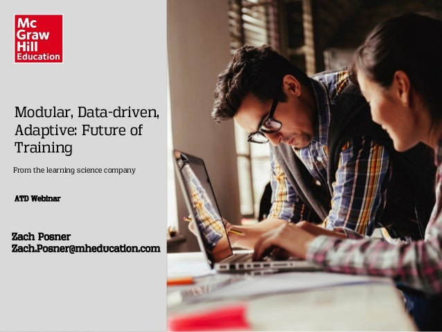 Modular, Data-driven, Adaptive: Future of Training From the learning science company ATD Webinar Zach Posner Zach.Posner@m...
