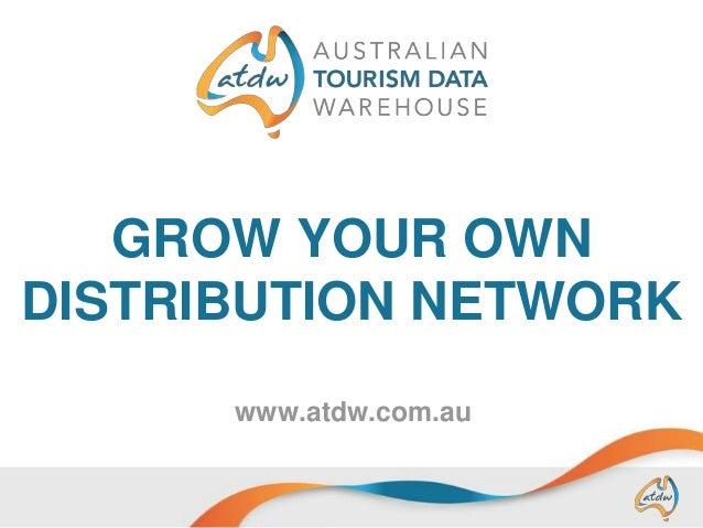 GROW YOUR OWN DISTRIBUTION NETWORK www.atdw.com.au