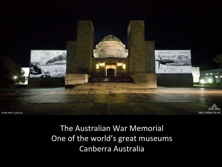 The Australian War Memorial One of the world's great museums Canberra Australia