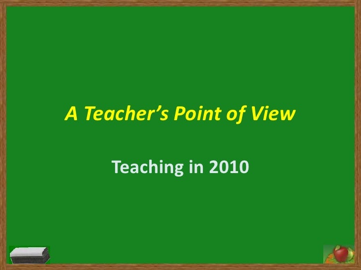 A Teacher's Point of View<br />Teaching in 2010<br />