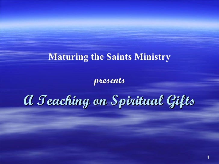 Maturing the Saints Ministry presents A Teaching on Spiritual Gifts