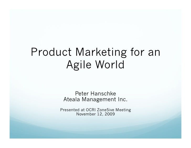 Product Marketing for an       Agile World            Peter Hanschke       Ateala Management Inc.      Presented at OCRI Z...
