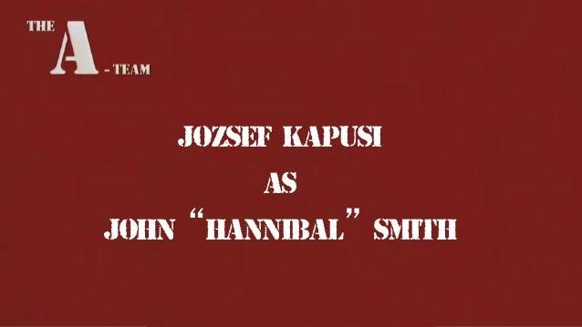 "JOzSEF KAPUSI AS John ""Hannibal"" Smith"