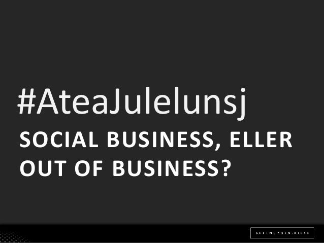 #AteaJulelunsjSOCIAL BUSINESS, ELLEROUT OF BUSINESS?