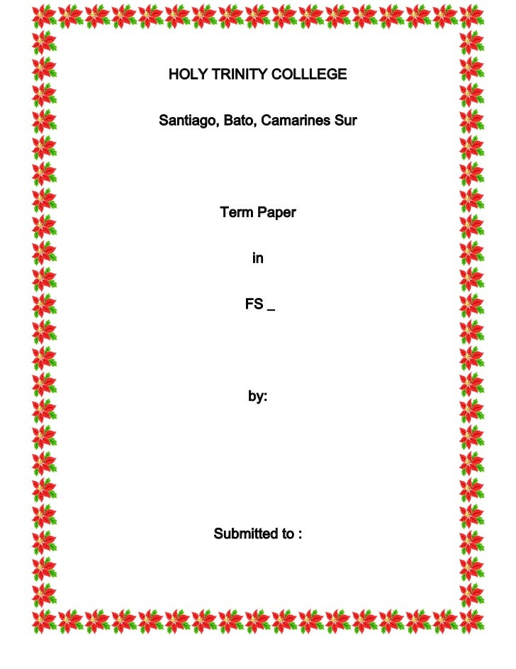 HOLY TRINITY COLLLEGESantiago, Bato, Camarines Sur         Term Paper              in            FS _             by:     ...