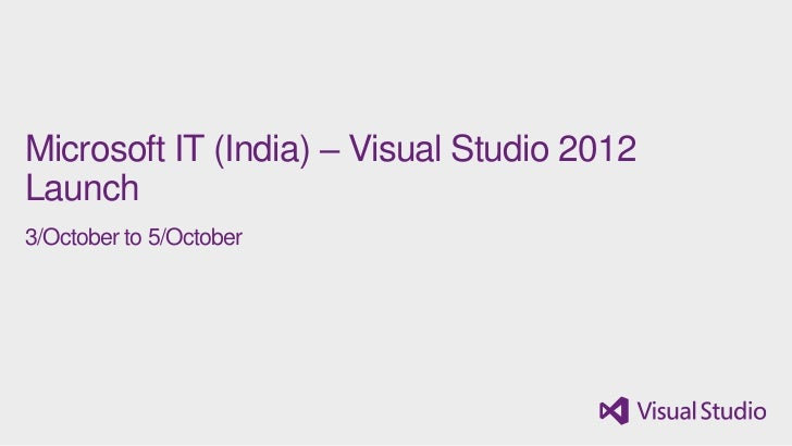 Microsoft IT (India) – Visual Studio 2012Launch3/October to 5/October