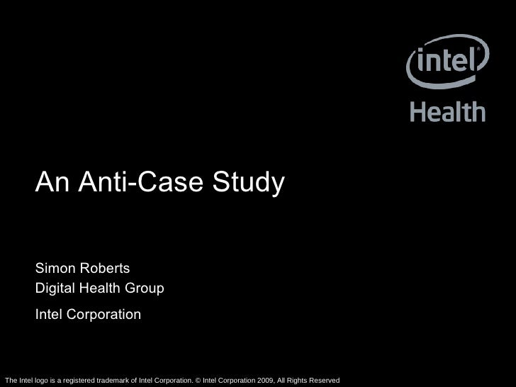 An Anti-Case Study Simon Roberts Digital Health Group Intel Corporation   The Intel logo is a registered trademark of Inte...